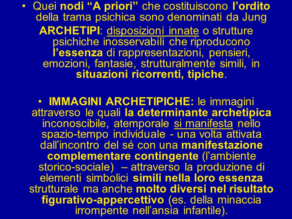 Quei nodi A priori che costituiscono lordito della trama psichica sono denominati da Jung ARCHETIPI: disposizioni innate o strutture psichiche inosser