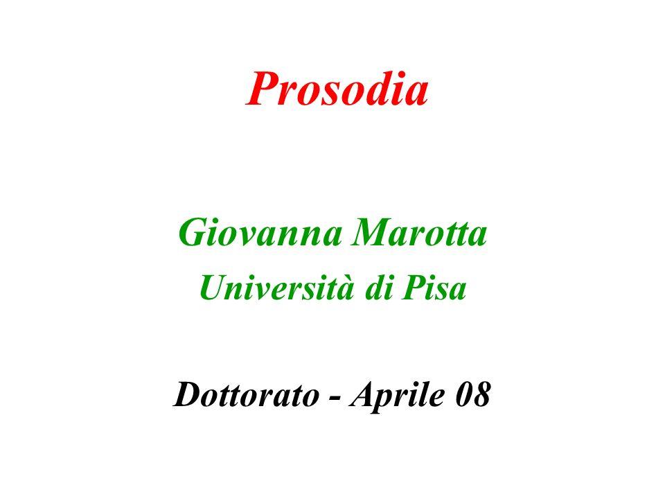 Prosodia Giovanna Marotta Università di Pisa Dottorato - Aprile 08