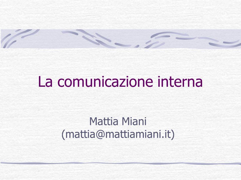 La comunicazione interna Mattia Miani (mattia@mattiamiani.it)