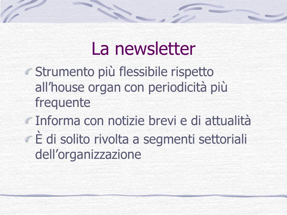 La newsletter Strumento più flessibile rispetto allhouse organ con periodicità più frequente Informa con notizie brevi e di attualità È di solito rivo