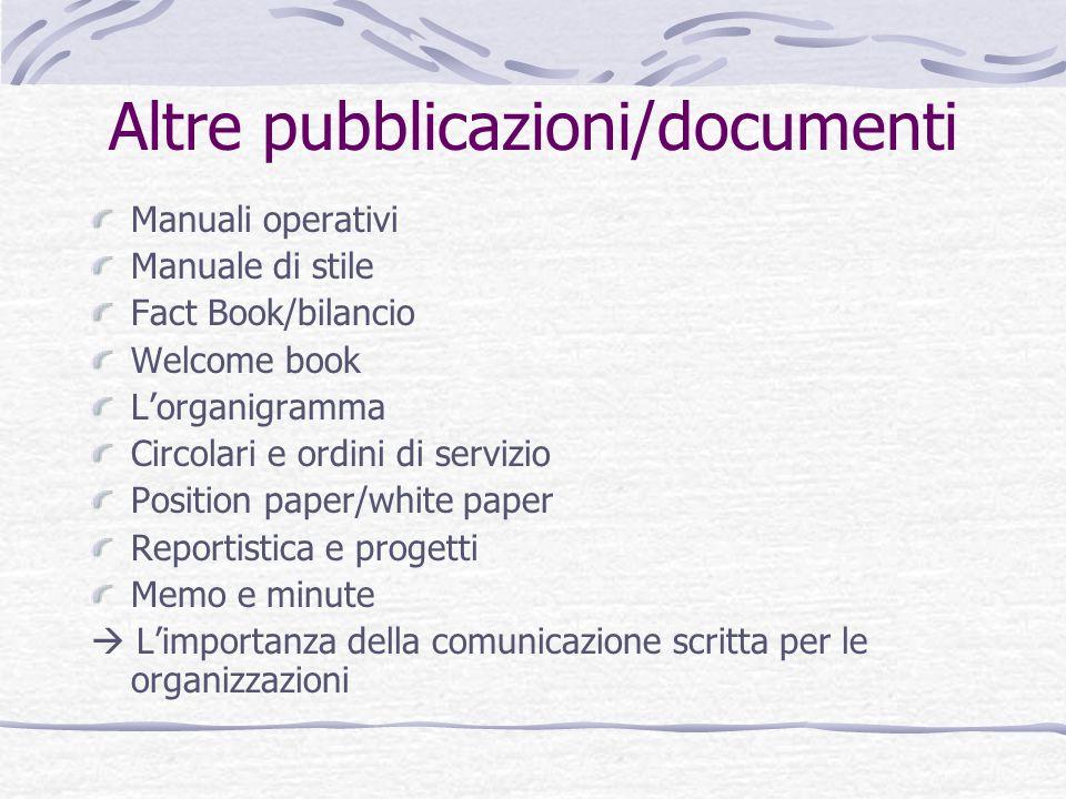 Altre pubblicazioni/documenti Manuali operativi Manuale di stile Fact Book/bilancio Welcome book Lorganigramma Circolari e ordini di servizio Position