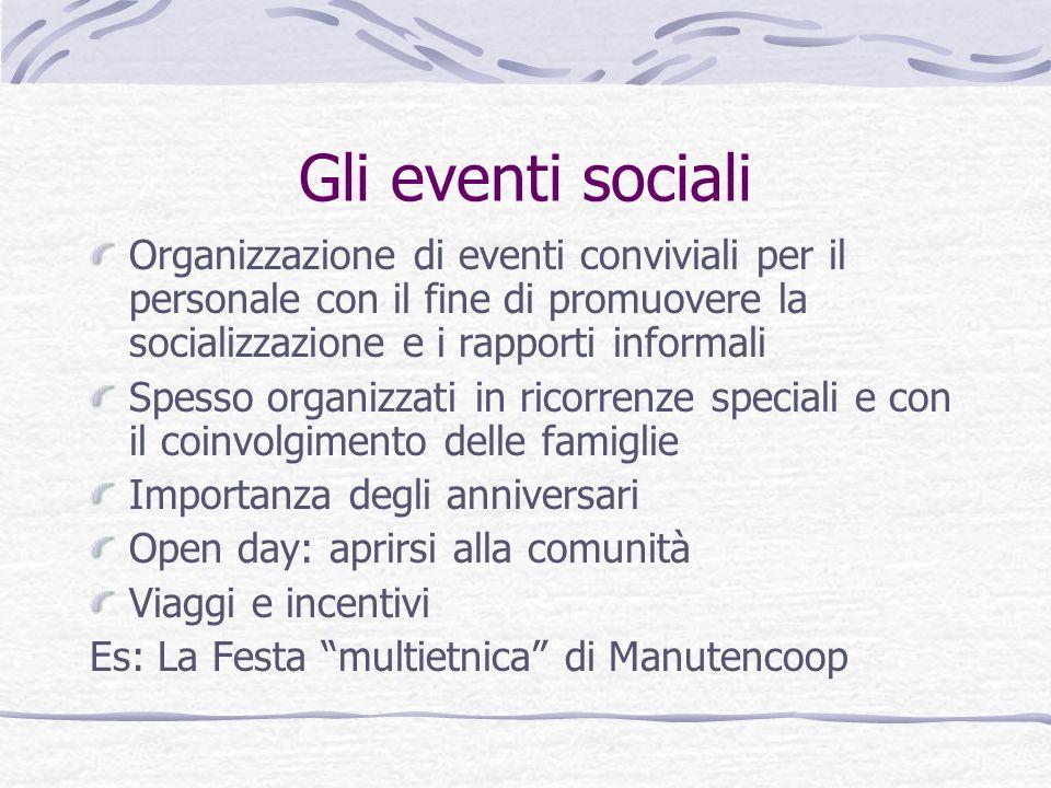 Gli eventi sociali Organizzazione di eventi conviviali per il personale con il fine di promuovere la socializzazione e i rapporti informali Spesso org