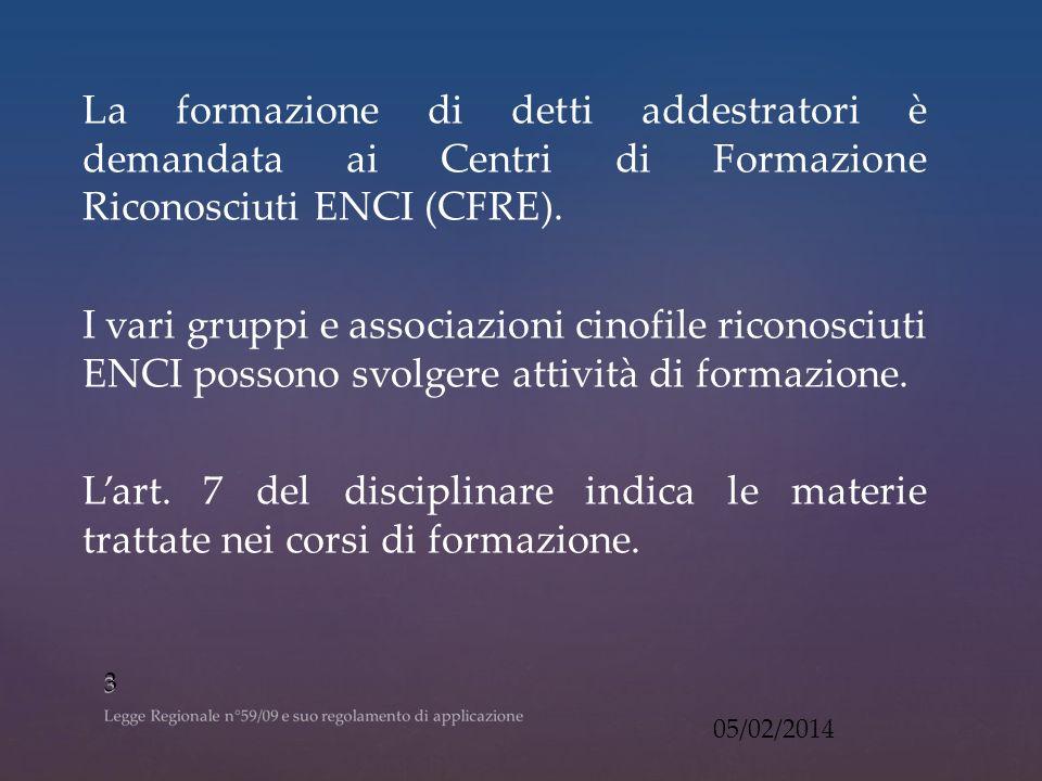 La formazione di detti addestratori è demandata ai Centri di Formazione Riconosciuti ENCI (CFRE).