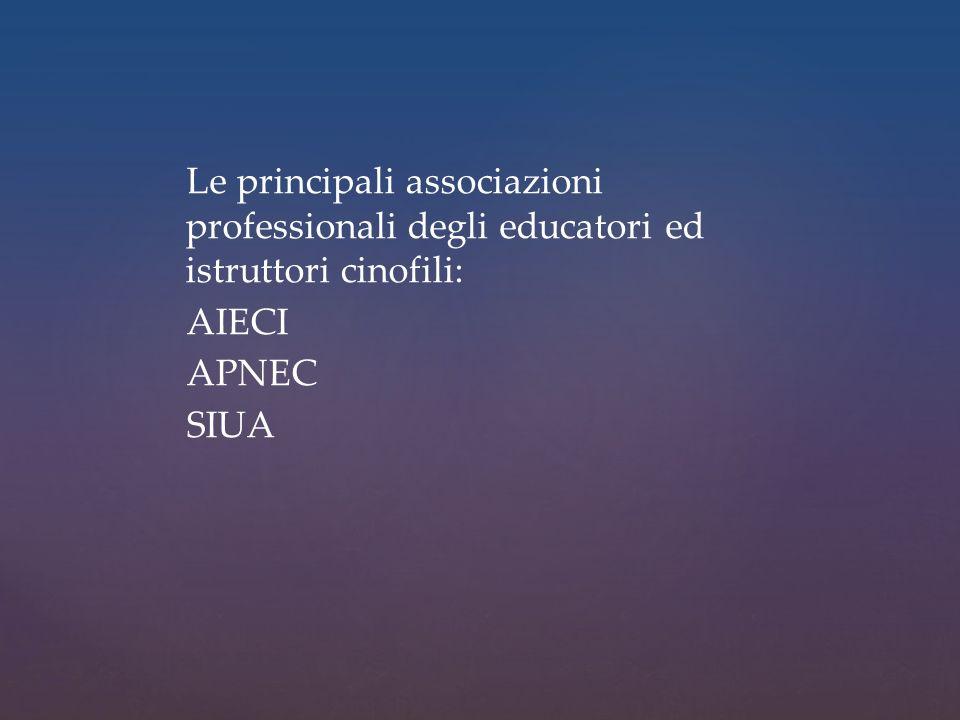 Le principali associazioni professionali degli educatori ed istruttori cinofili: AIECI APNEC SIUA