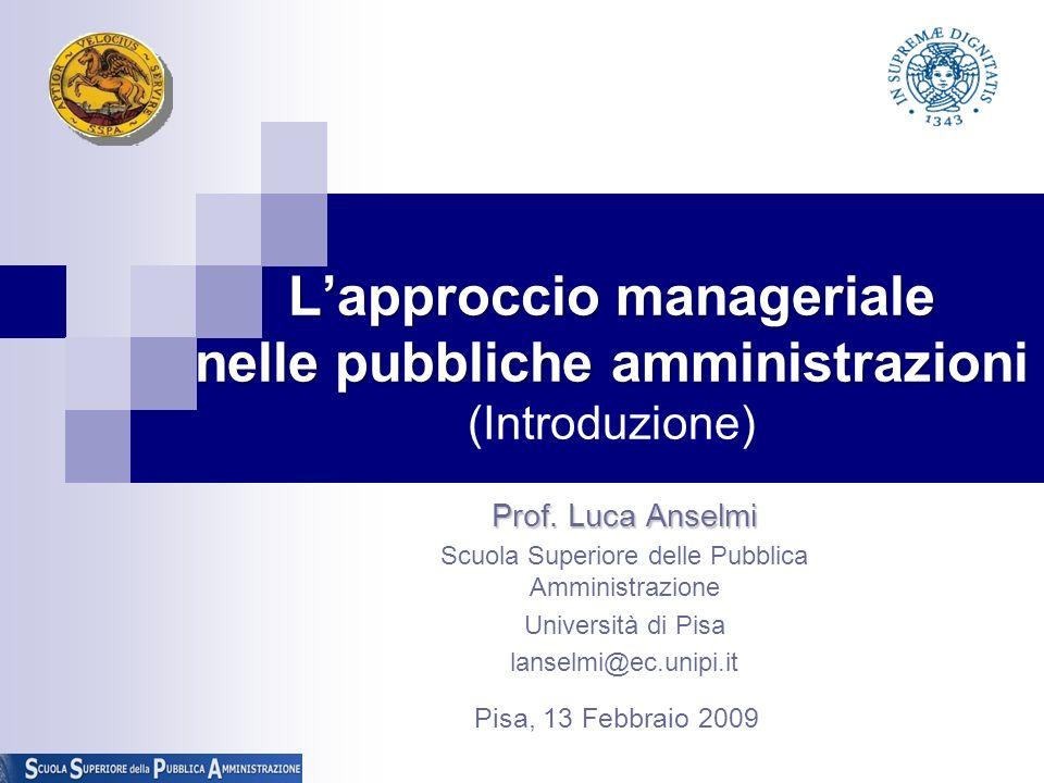 Lapproccio manageriale nelle pubbliche amministrazioni Lapproccio manageriale nelle pubbliche amministrazioni (Introduzione) Prof. Luca Anselmi Scuola