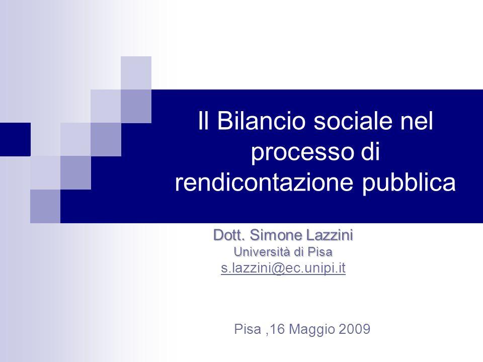 Il Bilancio sociale nel processo di rendicontazione pubblica Dott. Simone Lazzini Università di Pisa s.lazzini@ec.unipi.it Pisa,16 Maggio 2009