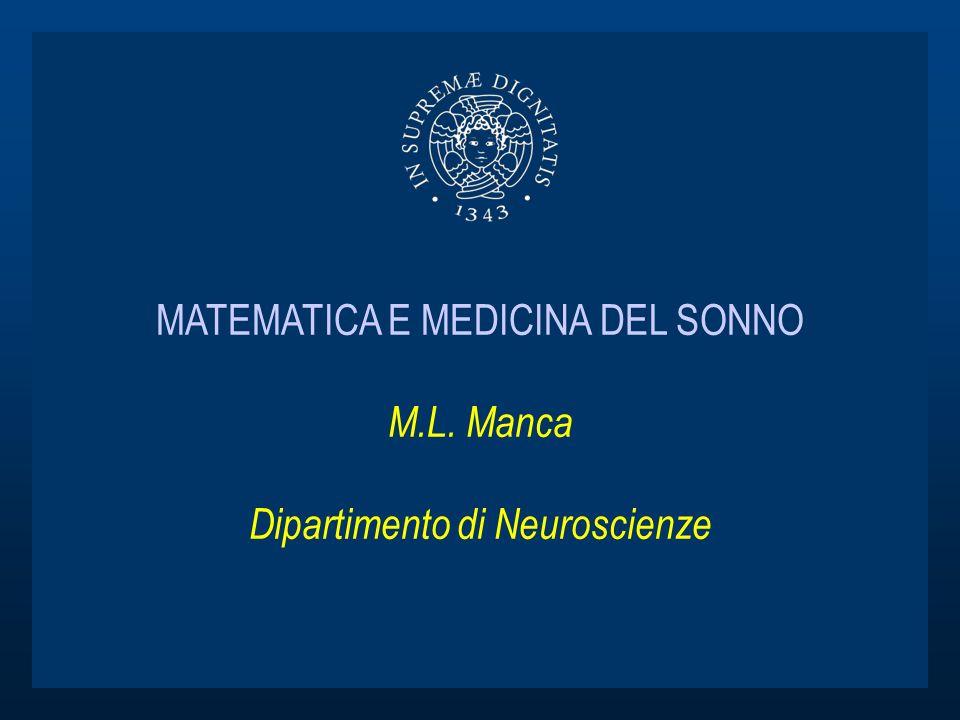 MATEMATICA E MEDICINA DEL SONNO M.L. Manca Dipartimento di Neuroscienze