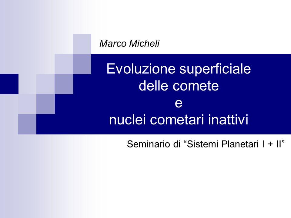 Evoluzione superficiale delle comete e nuclei cometari inattivi Marco Micheli Seminario di Sistemi Planetari I + II