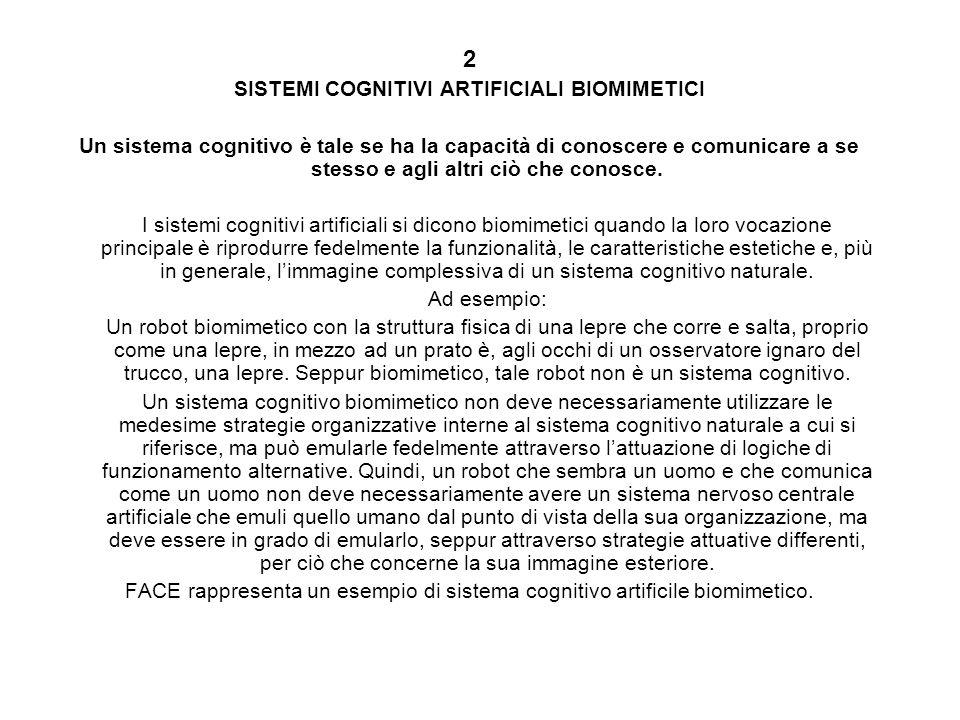 2 SISTEMI COGNITIVI ARTIFICIALI BIOMIMETICI Un sistema cognitivo è tale se ha la capacità di conoscere e comunicare a se stesso e agli altri ciò che c