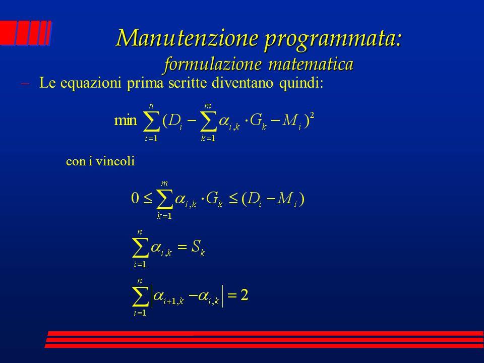 –Le equazioni prima scritte diventano quindi: Manutenzione programmata: formulazione matematica con i vincoli