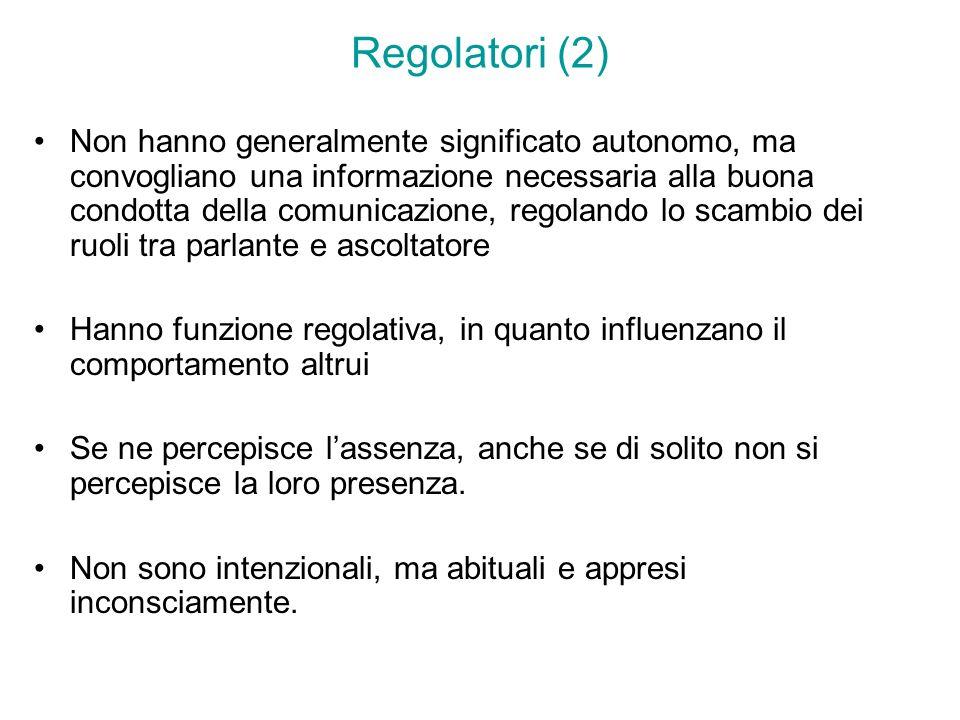Regolatori (2) Non hanno generalmente significato autonomo, ma convogliano una informazione necessaria alla buona condotta della comunicazione, regola
