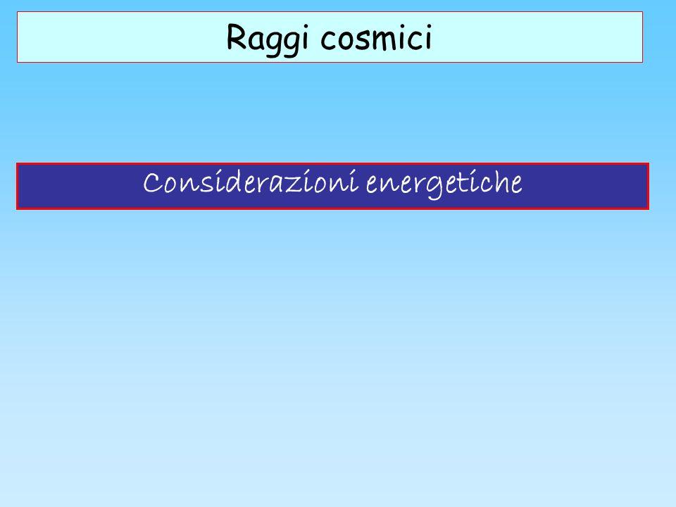 Considerazioni energetiche Raggi cosmici