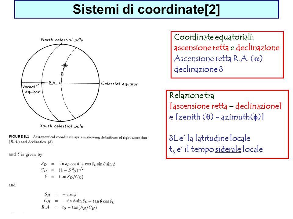 Sistemi di coordinate[2] Coordinate equatoriali: ascensione retta e declinazione Ascensione retta R.A. ( ) declinazione Relazione tra [ascensione rett