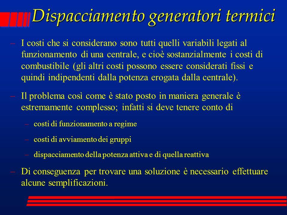 Dispacciamento generatori termici –I costi che si considerano sono tutti quelli variabili legati al funzionamento di una centrale, e cioè sostanzialme