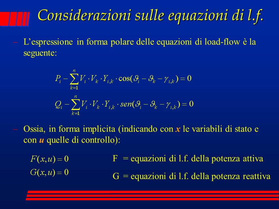 Considerazioni sulle equazioni di l.f. –Lespressione in forma polare delle equazioni di load-flow è la seguente: –Ossia, in forma implicita (indicando