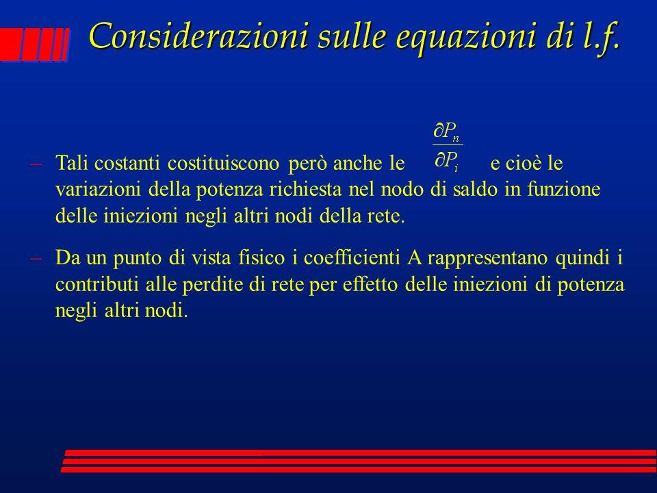Considerazioni sulle equazioni di l.f. –Tali costanti costituiscono però anche lee cioè le variazioni della potenza richiesta nel nodo di saldo in fun
