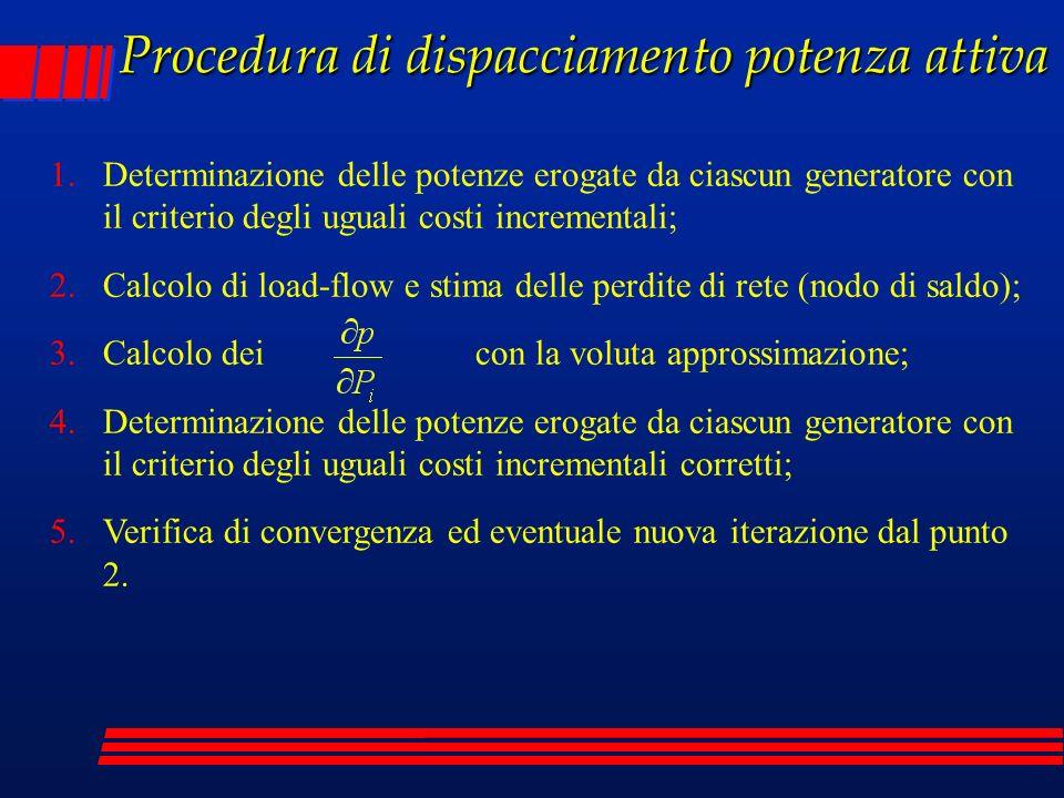 Procedura di dispacciamento potenza attiva 1.Determinazione delle potenze erogate da ciascun generatore con il criterio degli uguali costi incremental