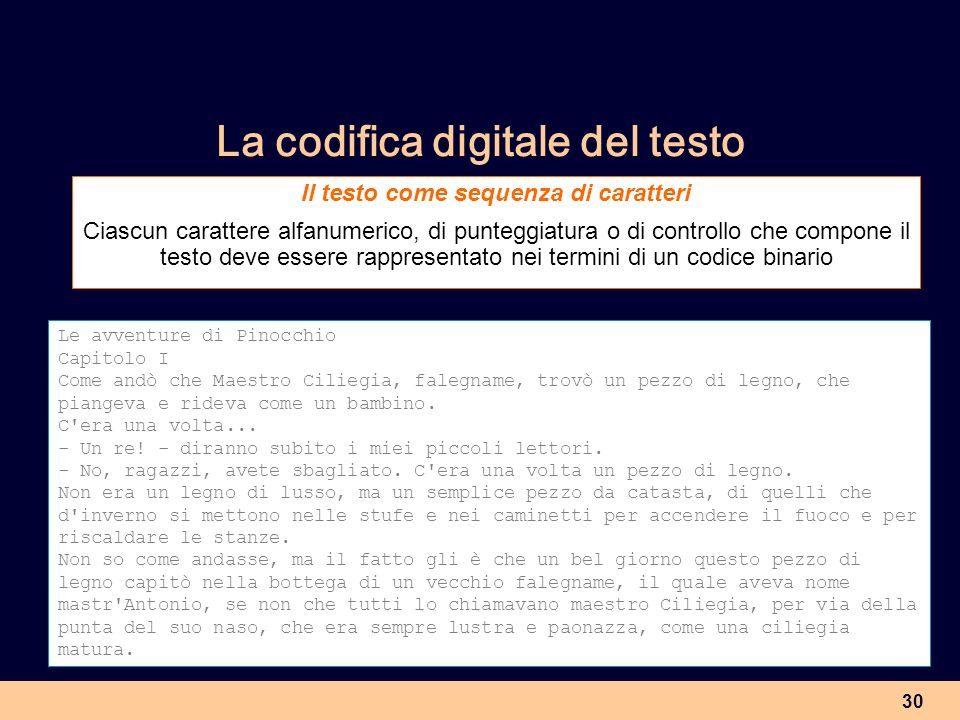 30 La codifica digitale del testo Le avventure di Pinocchio Capitolo I Come andò che Maestro Ciliegia, falegname, trovò un pezzo di legno, che piangev