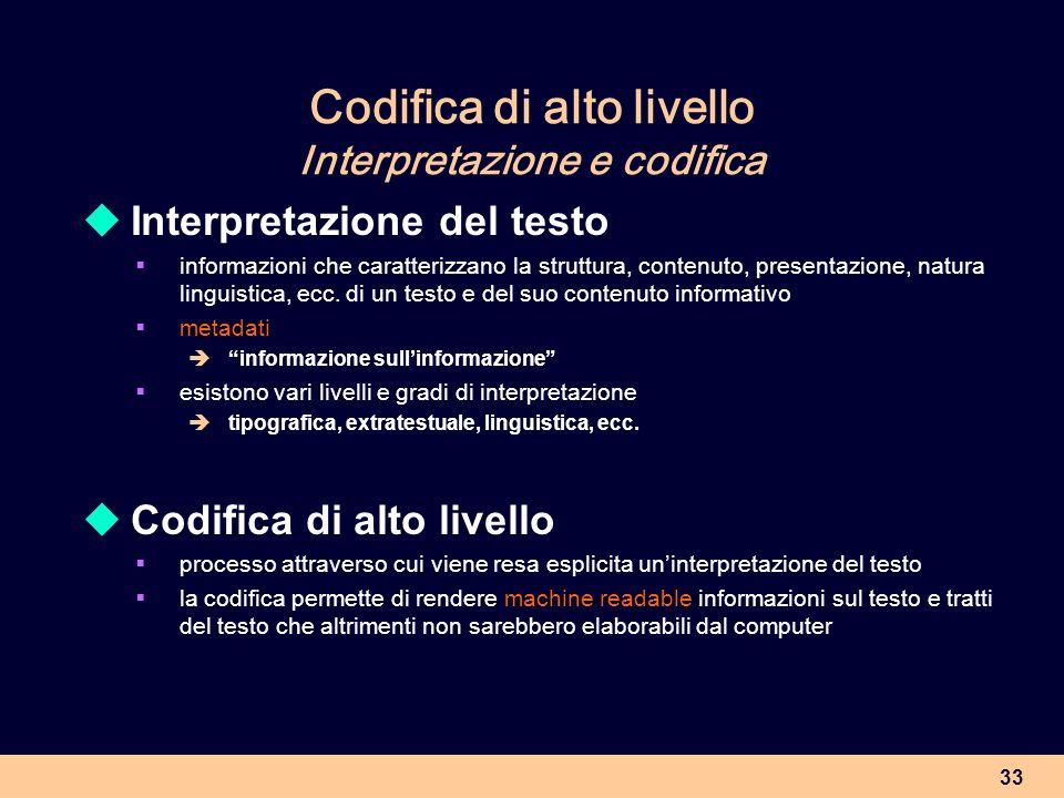 33 Codifica di alto livello Interpretazione e codifica Interpretazione del testo informazioni che caratterizzano la struttura, contenuto, presentazion