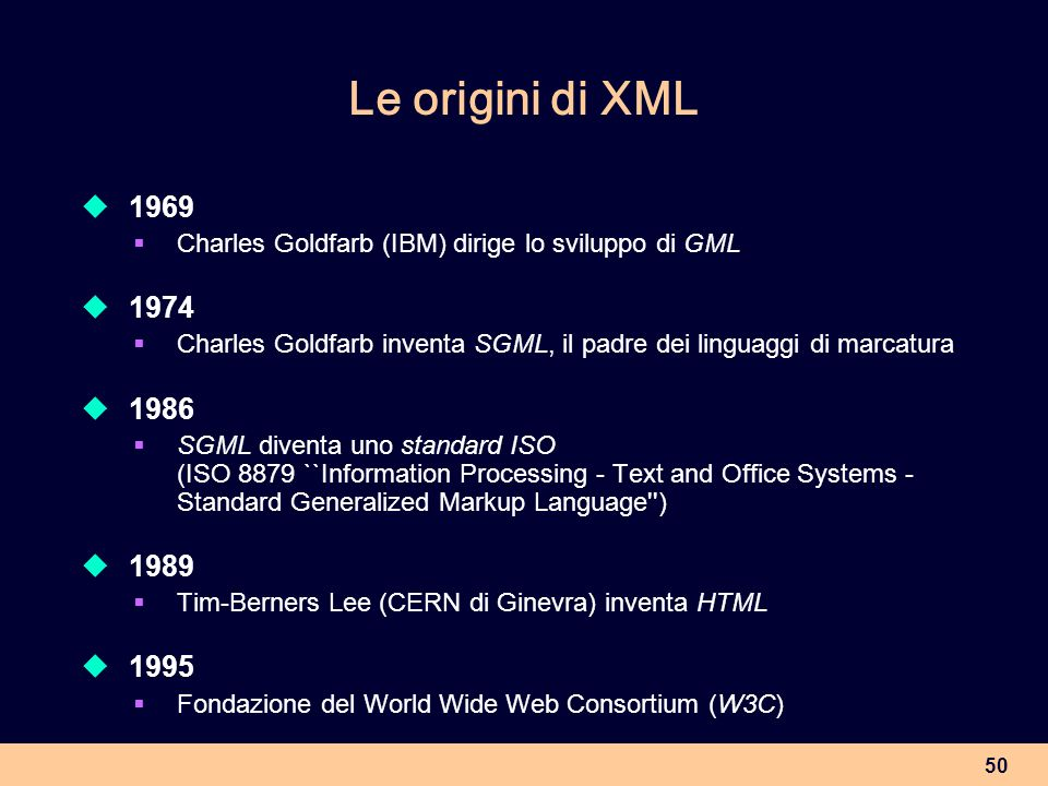 50 Le origini di XML 1969 Charles Goldfarb (IBM) dirige lo sviluppo di GML 1974 Charles Goldfarb inventa SGML, il padre dei linguaggi di marcatura 198