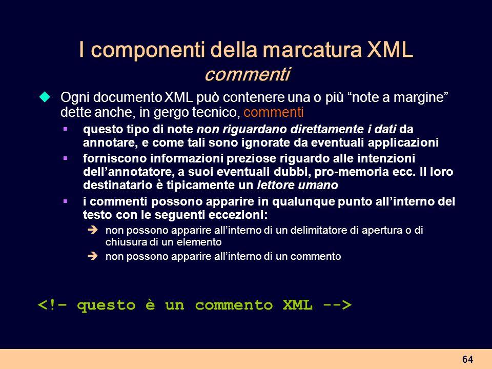 64 I componenti della marcatura XML commenti Ogni documento XML può contenere una o più note a margine dette anche, in gergo tecnico, commenti questo