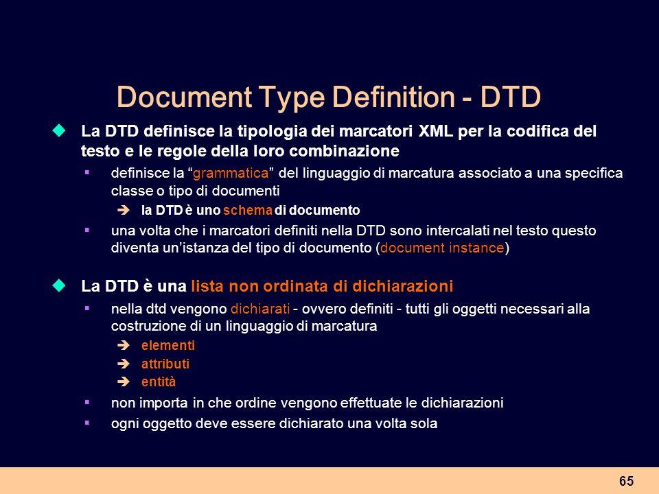 65 Document Type Definition - DTD La DTD definisce la tipologia dei marcatori XML per la codifica del testo e le regole della loro combinazione defini