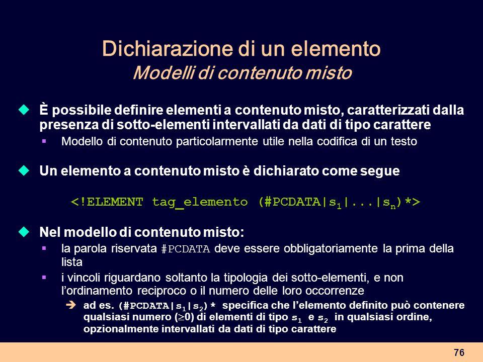 76 Dichiarazione di un elemento Modelli di contenuto misto È possibile definire elementi a contenuto misto, caratterizzati dalla presenza di sotto-ele