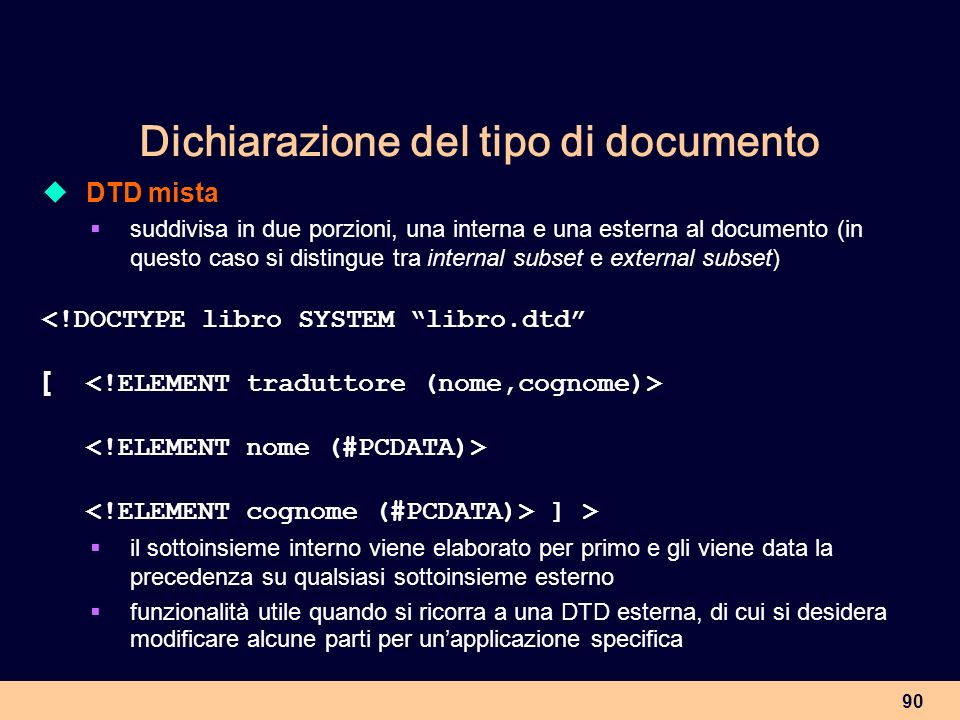 90 Dichiarazione del tipo di documento DTD mista suddivisa in due porzioni, una interna e una esterna al documento (in questo caso si distingue tra in