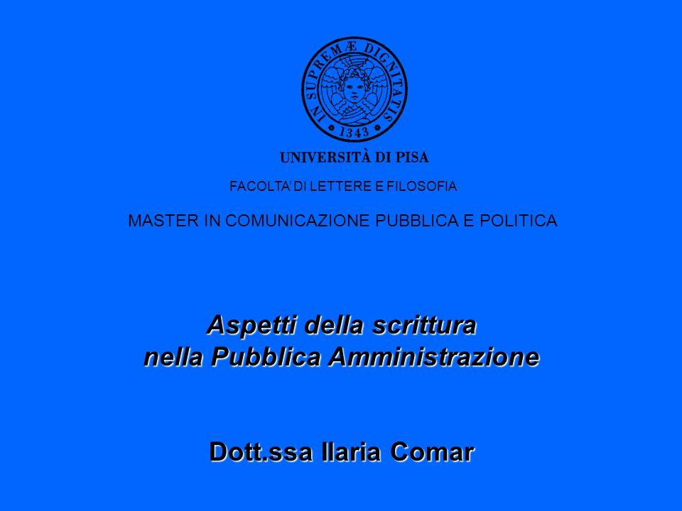 Aspetti della scrittura nella Pubblica Amministrazione Dott.ssa Ilaria Comar FACOLTA DI LETTERE E FILOSOFIA MASTER IN COMUNICAZIONE PUBBLICA E POLITICA