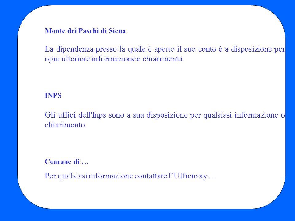 Monte dei Paschi di Siena La dipendenza presso la quale è aperto il suo conto è a disposizione per ogni ulteriore informazione e chiarimento.