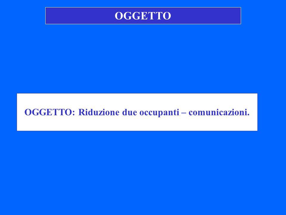 OGGETTO: Riduzione due occupanti – comunicazioni. OGGETTO