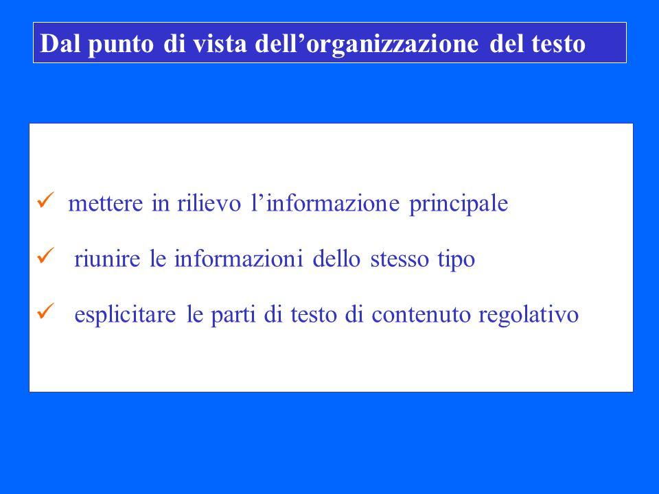 Dal punto di vista dellorganizzazione del testo mettere in rilievo linformazione principale riunire le informazioni dello stesso tipo esplicitare le parti di testo di contenuto regolativo