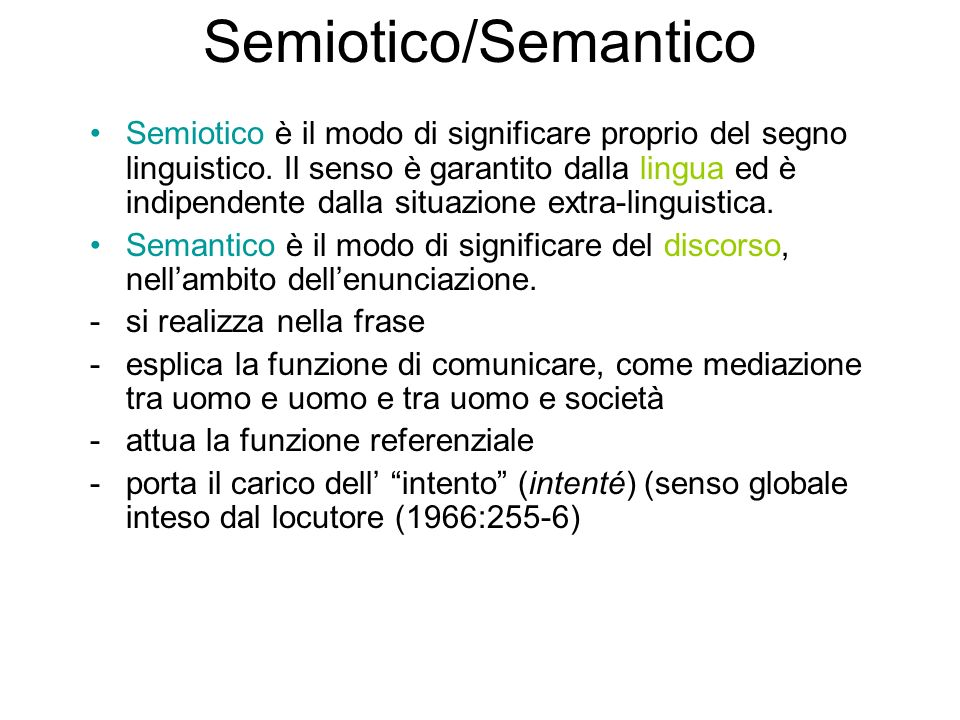 Semiotico/Semantico Semiotico è il modo di significare proprio del segno linguistico. Il senso è garantito dalla lingua ed è indipendente dalla situaz