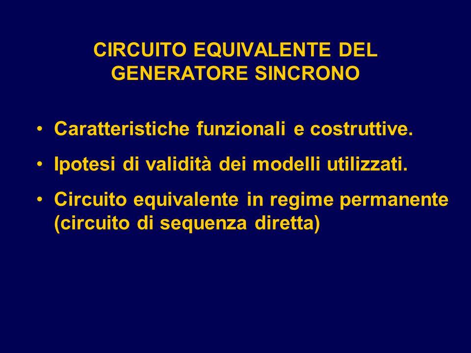 CIRCUITO EQUIVALENTE DEL GENERATORE SINCRONO Caratteristiche funzionali e costruttive. Ipotesi di validità dei modelli utilizzati. Circuito equivalent