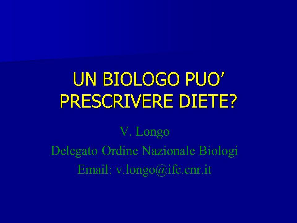 UN BIOLOGO PUO PRESCRIVERE DIETE? V. Longo Delegato Ordine Nazionale Biologi Email: v.longo@ifc.cnr.it
