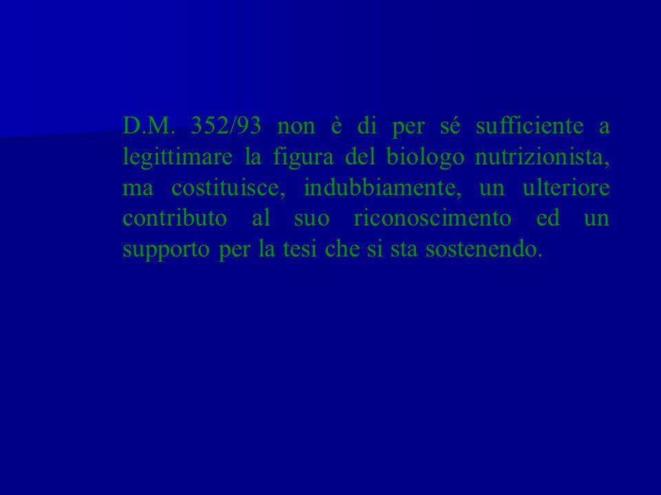 D.M. 352/93 non è di per sé sufficiente a legittimare la figura del biologo nutrizionista, ma costituisce, indubbiamente, un ulteriore contributo al s