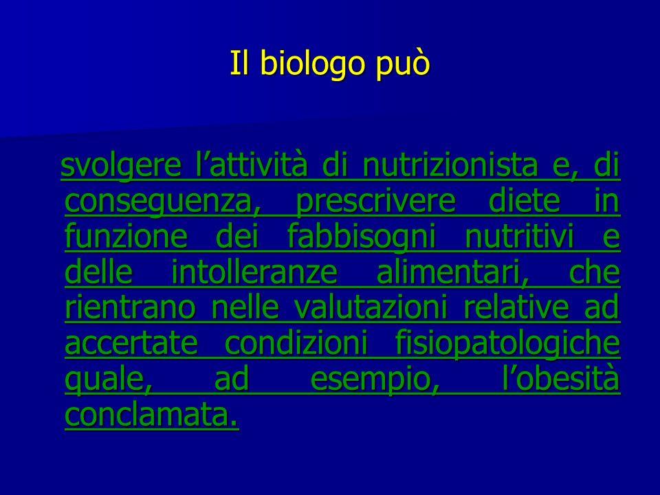 Il biologo può svolgere lattività di nutrizionista e, di conseguenza, prescrivere diete in funzione dei fabbisogni nutritivi e delle intolleranze alim