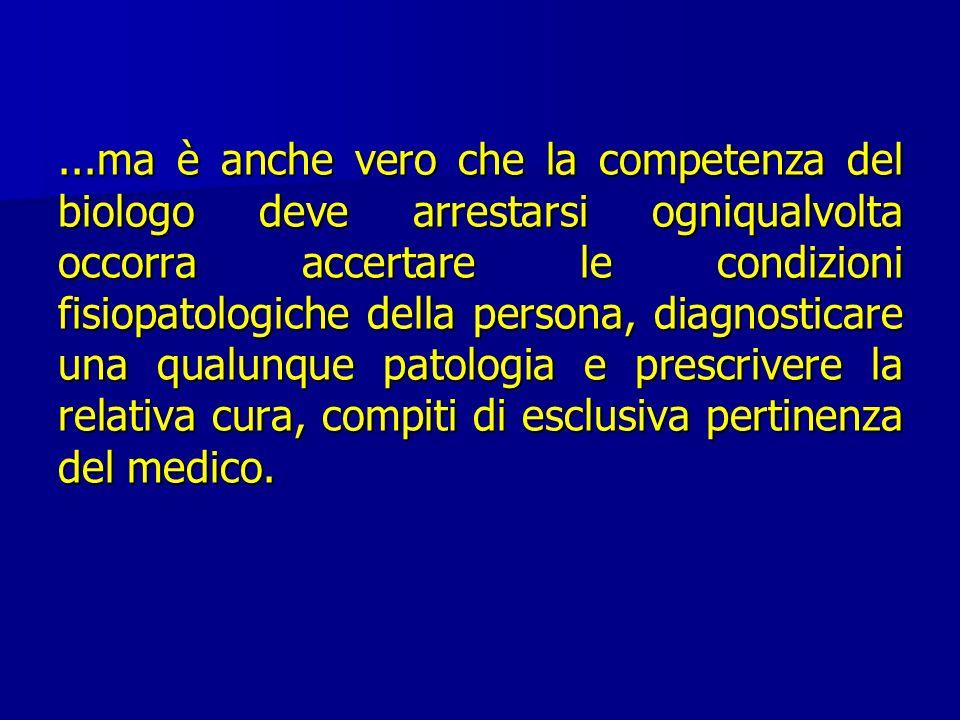 ...ma è anche vero che la competenza del biologo deve arrestarsi ogniqualvolta occorra accertare le condizioni fisiopatologiche della persona, diagnos