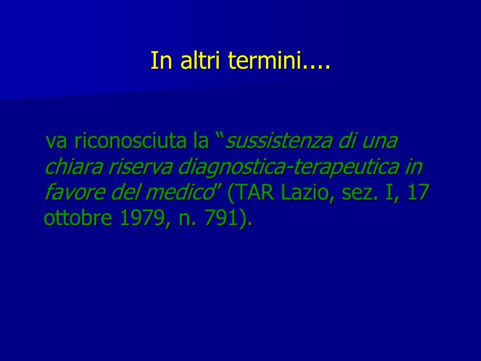 In altri termini.... va riconosciuta la sussistenza di una chiara riserva diagnostica-terapeutica in favore del medico (TAR Lazio, sez. I, 17 ottobre