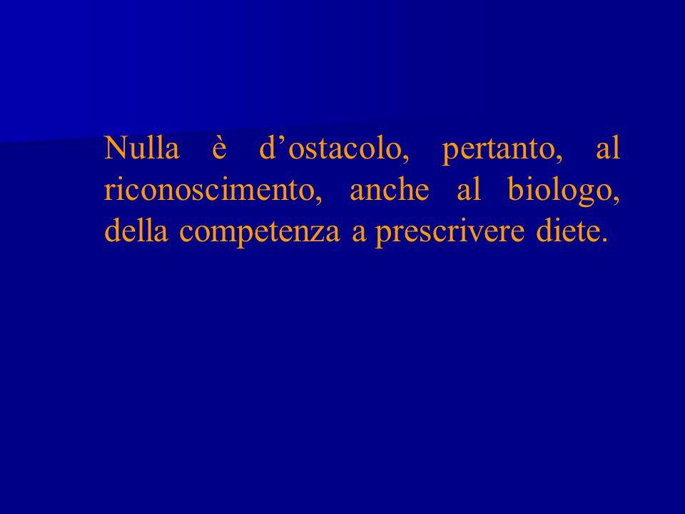 Nulla è dostacolo, pertanto, al riconoscimento, anche al biologo, della competenza a prescrivere diete.
