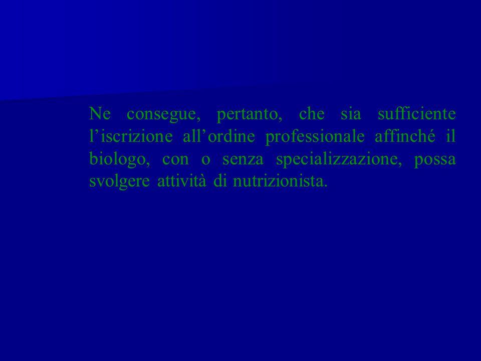 Ne consegue, pertanto, che sia sufficiente liscrizione allordine professionale affinché il biologo, con o senza specializzazione, possa svolgere attiv