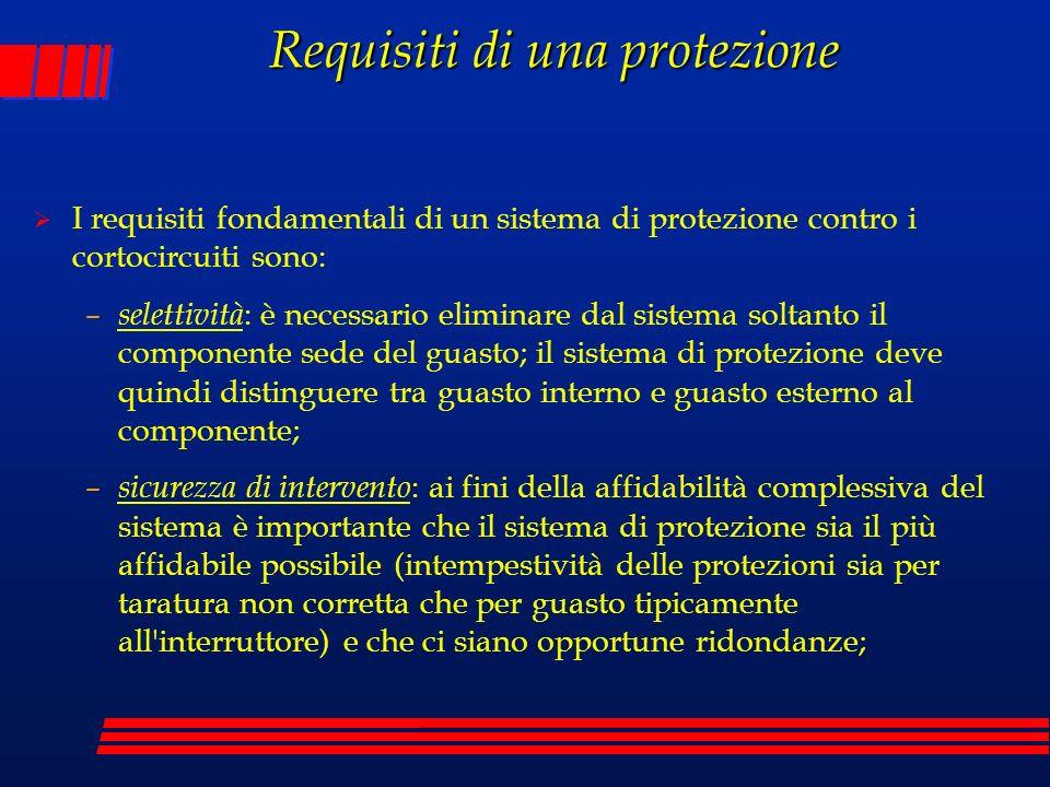 Requisiti di una protezione I requisiti fondamentali di un sistema di protezione contro i cortocircuiti sono: – selettività : è necessario eliminare d