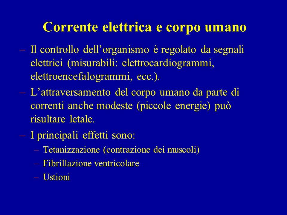 Corrente elettrica e corpo umano –Il controllo dellorganismo è regolato da segnali elettrici (misurabili: elettrocardiogrammi, elettroencefalogrammi,