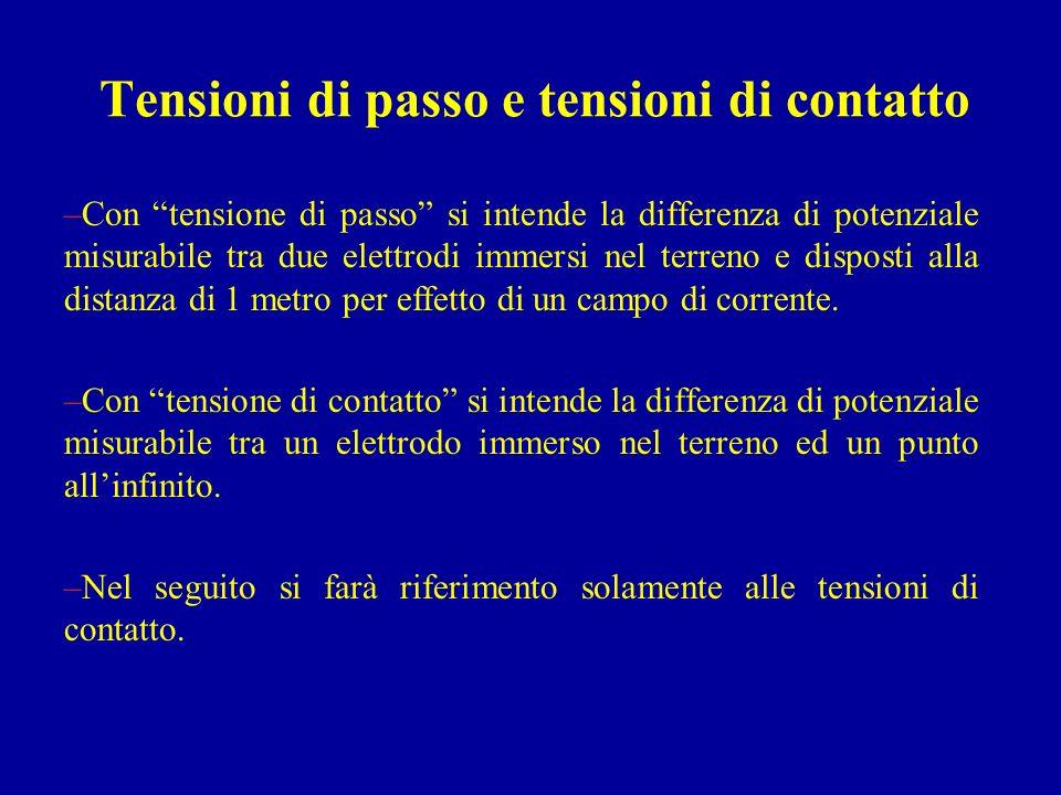 Tensioni di passo e tensioni di contatto –Con tensione di passo si intende la differenza di potenziale misurabile tra due elettrodi immersi nel terren