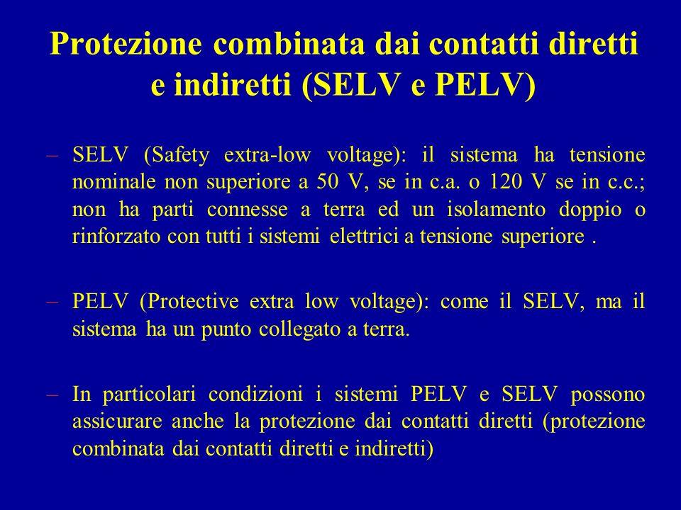 Protezione combinata dai contatti diretti e indiretti (SELV e PELV) –SELV (Safety extra-low voltage): il sistema ha tensione nominale non superiore a