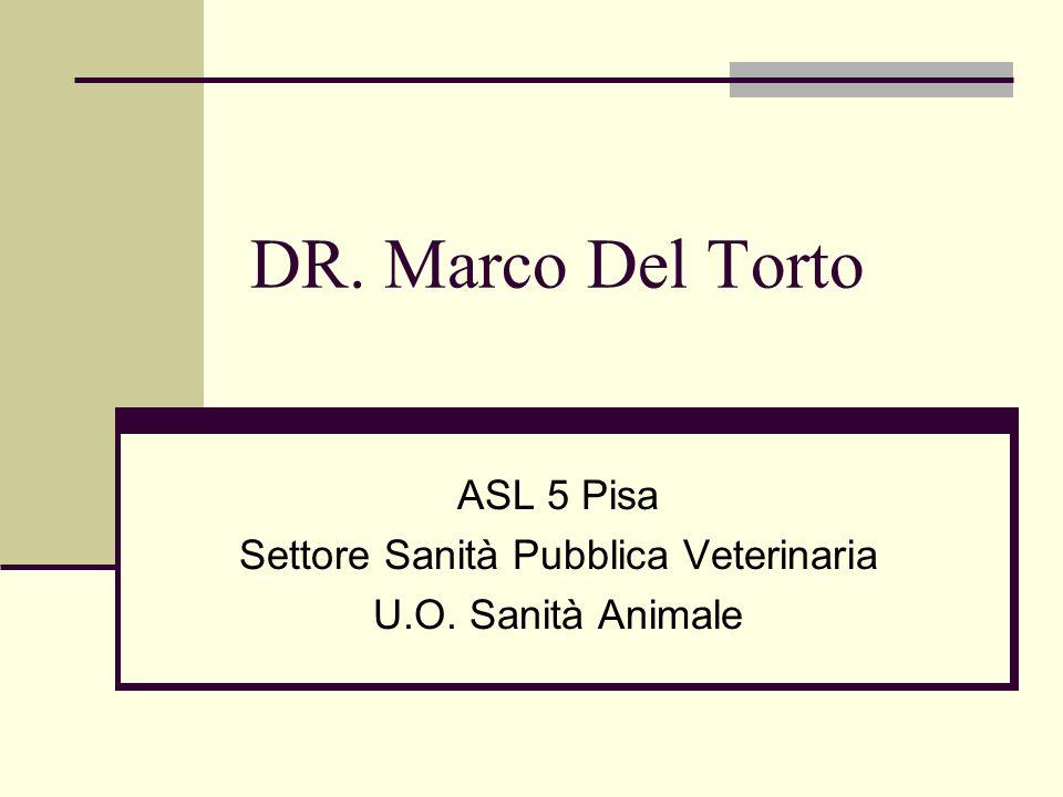 DR. Marco Del Torto ASL 5 Pisa Settore Sanità Pubblica Veterinaria U.O. Sanità Animale