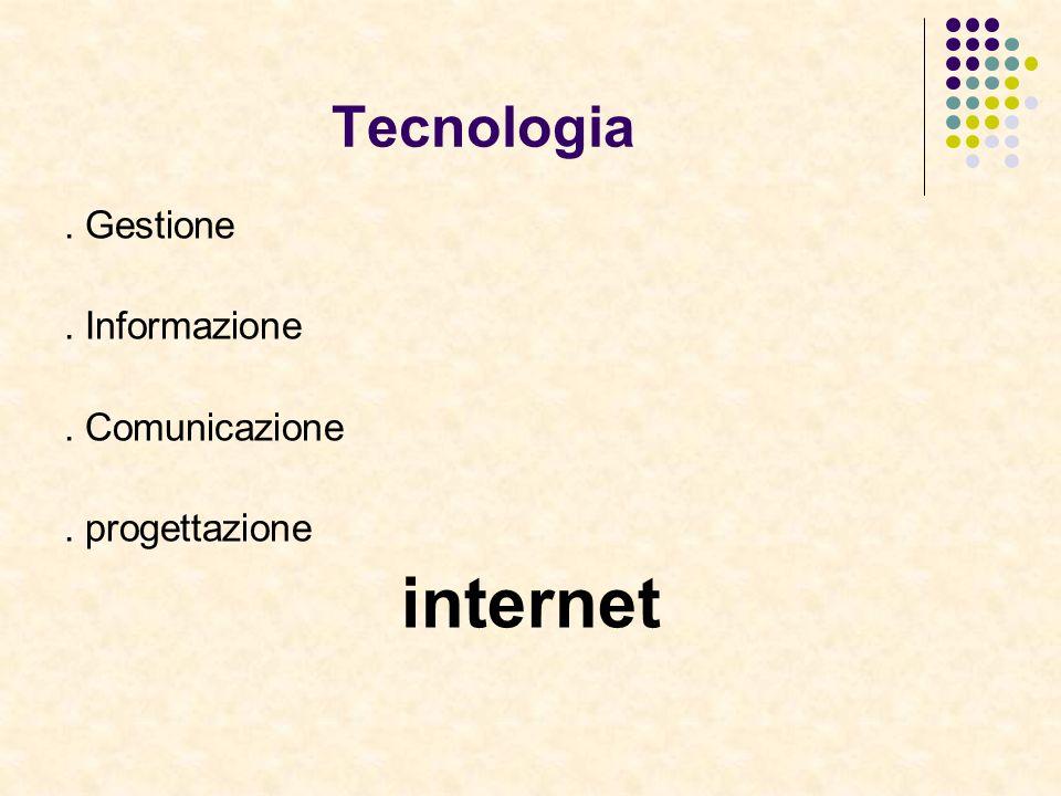 Tecnologia. Gestione. Informazione. Comunicazione. progettazione internet