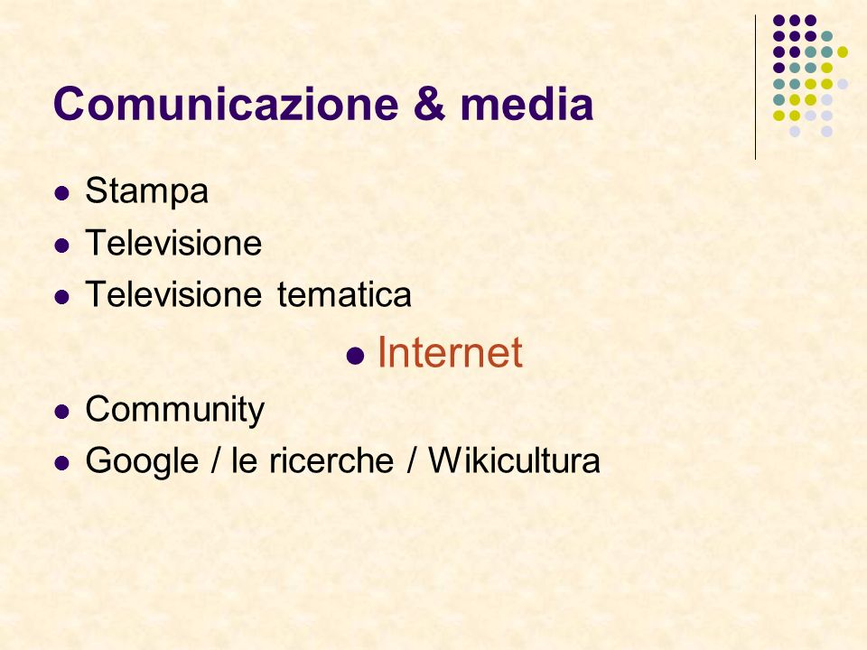 Comunicazione & media Stampa Televisione Televisione tematica Internet Community Google / le ricerche / Wikicultura