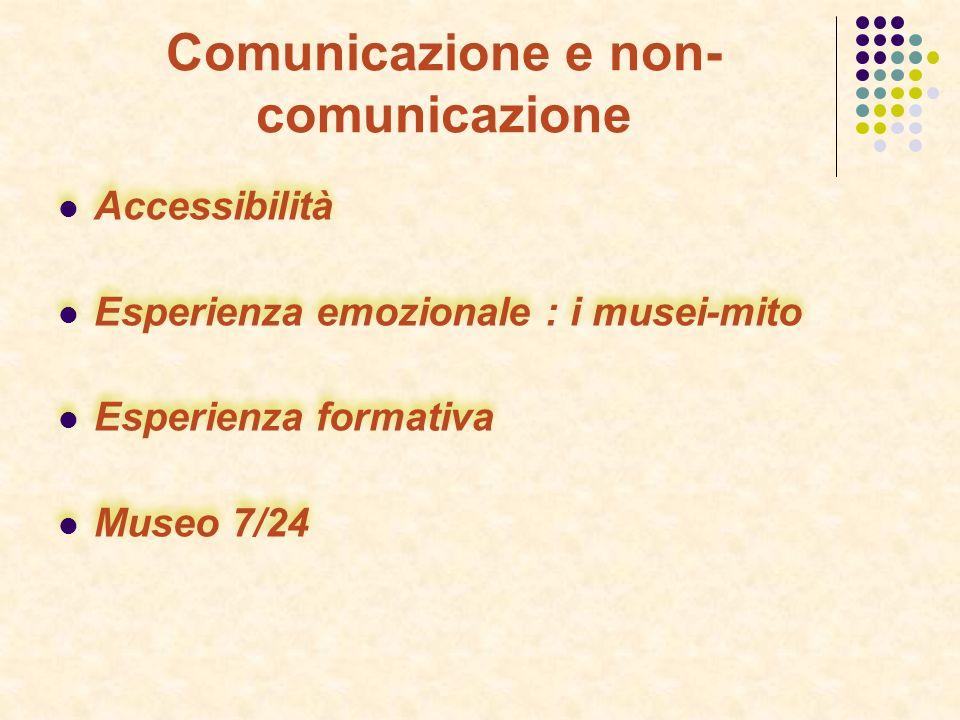 Comunicazione e non- comunicazione Accessibilità Esperienza emozionale : i musei-mito Esperienza formativa Museo 7/24 Accessibilità Esperienza emozionale : i musei-mito Esperienza formativa Museo 7/24
