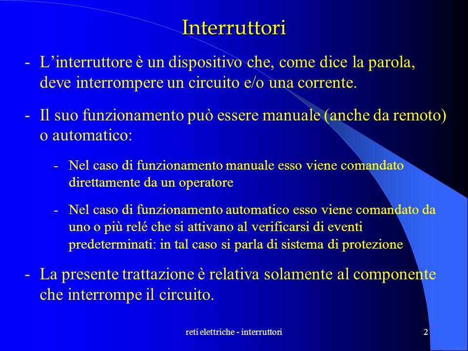 reti elettriche - interruttori2 Interruttori -Linterruttore è un dispositivo che, come dice la parola, deve interrompere un circuito e/o una corrente.